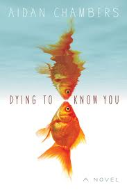 Review: Dying To Know You by Aidan Chambers